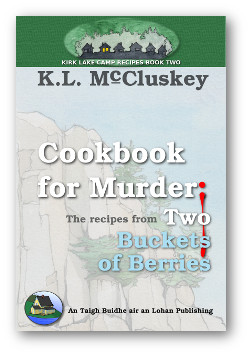 Cover for Kirk Lake Camp series recipe book Two, Cookbook for Murder : Recipes from Two Buckets of Berries.