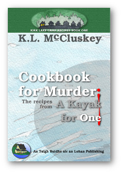 Cover for Kirk Lake Camp series recipe book one, Cookbook for Murder : Recipes from A Kayak For One.